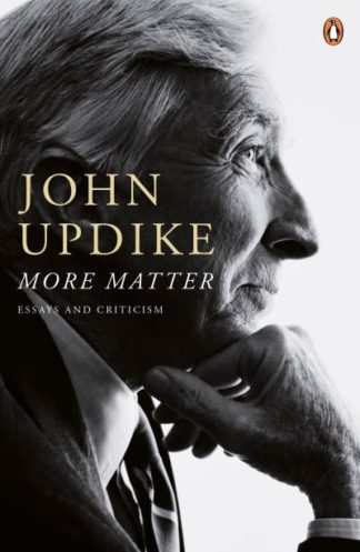 More Matter: Essays and Criticism by John Updike