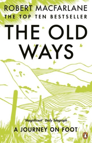 The Old Ways: A Journey on Foot by Robert Macfarlane