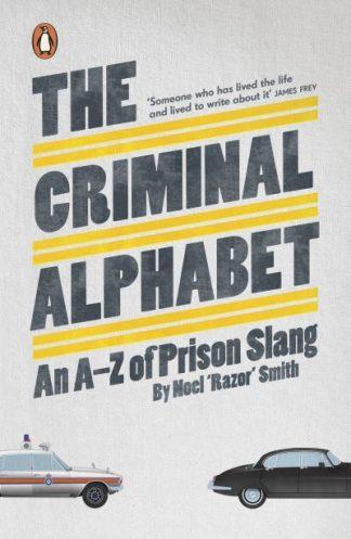 "The Criminal Alphabet: An A-Z of Prison Slang by Noel Razor"" Smith"""