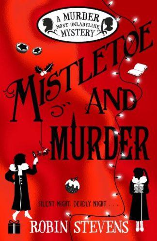 Mistletoe and Murder: A Murder Most Unladylike Mystery by Robin Stevens