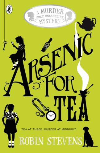 Arsenic for Tea: A Murder Most Unladylike Mystery by Robin Stevens
