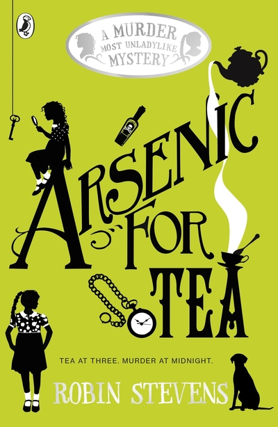 Arsenic for Tea: A Murder Most Unladylike Mystery by Robin Stevens