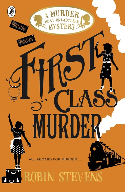 First Class Murder: A Murder Most Unladylike Mystery by Robin Stevens