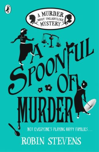 A Spoonful of Murder: A Murder Most Unladylike Mystery by Robin Stevens