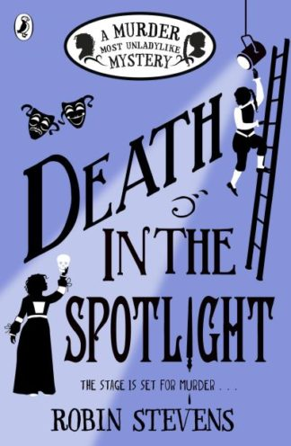 Death in the Spotlight: A Murder Most Unladylike Mystery by Robin Stevens