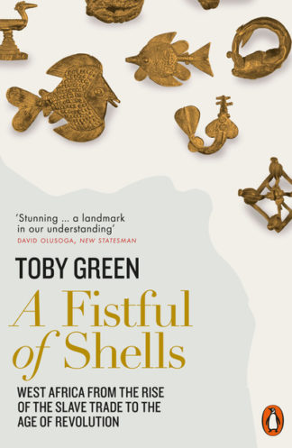A Fistful of Shells: West Africa from the Rise of the Slave Trade to the Age of  by Toby Green