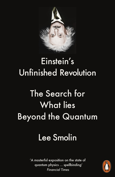 Einstein's Unfinished Revolution: The Search for What Lies Beyond the Quantum by Lee Smolin