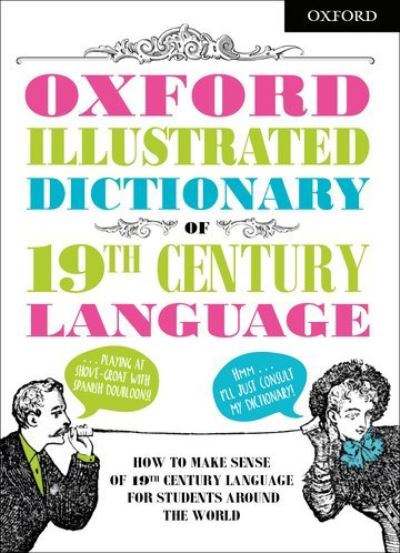 Oxford Illustrated Dictionary of 19th Century Language by Oxford Dictionaries