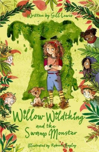 Willow Wildthing & The Swamp Monster by Gill Lewis