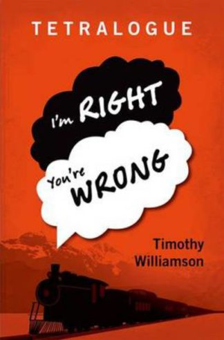 Tetralogue Im Right Youre Wrong by Timothy Williamson