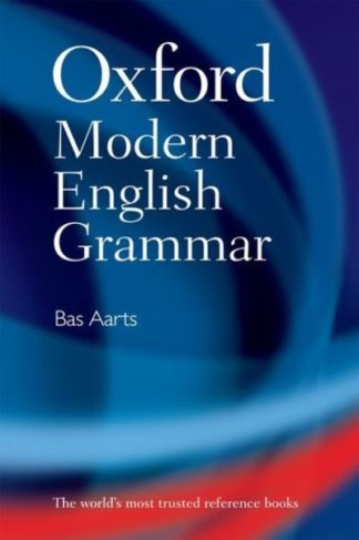 Oxford Modern English Grammar by Bas Aarts