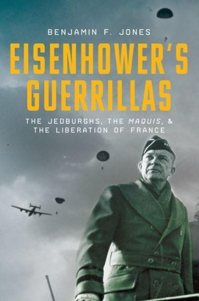 Eisenhowers Guerillas Jedburghs by Benjamin F Jones