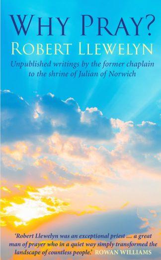 Why Pray? by Robert Llewelyn