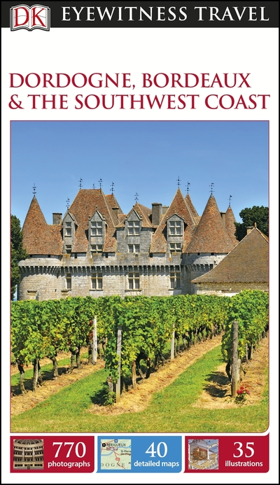 DK Eyewitness Travel Guide: Dordogne, Bordeaux & the Southwest Coast by  DK