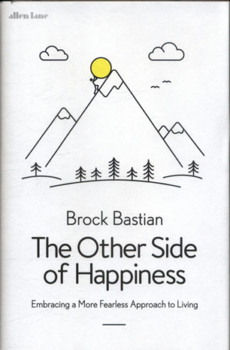 The Other Side of Happiness: Embracing a More Fearless Approach to Living by Brock Bastian
