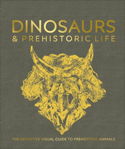 Dinosaurs and Prehistoric Life: The definitive visual guide to prehistoric anima by  DK