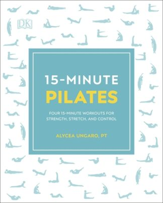 15-Minute Pilates: Four 15-Minute Workouts for Strength, Stretch, and Control by Alycea Ungaro