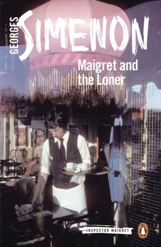 Maigret and the Loner: Inspector Maigret #73 by Georges Simenon