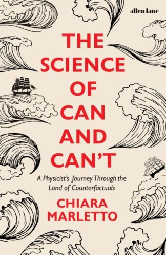 The Science of Can and Can't: A Physicist's Journey Through the Land of Counterf by Chiara Marletto
