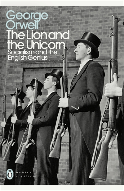 The Lion and the Unicorn: Socialism and the English Genius by George Orwell
