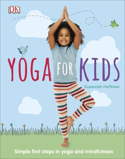 Yoga For Kids: Simple First Steps in Yoga and Mindfulness by