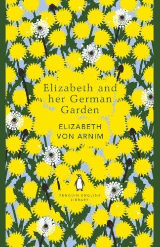 Elizabeth and her German Garden (PEL) by Elizabeth von Arnim
