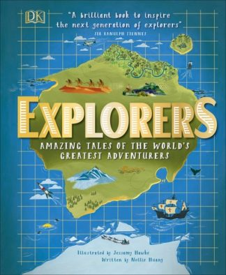 Explorers: Amazing Tales of the World's Greatest Adventurers by Nellie Huang