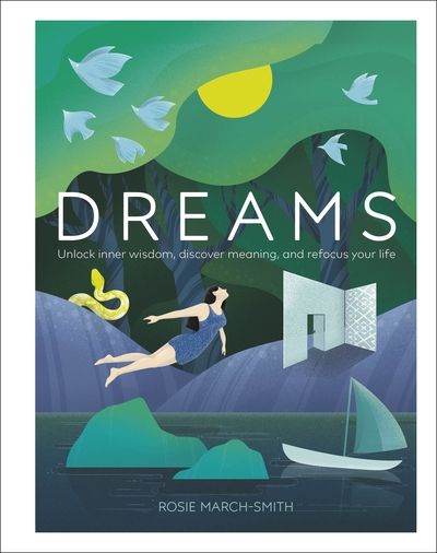 Dreams: Unlock Inner Wisdom, Discover Meaning, and Refocus your Life by Rosie March-Smith