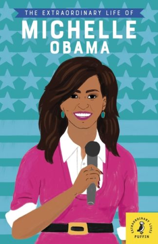 The Extraordinary Life of Michelle Obama by