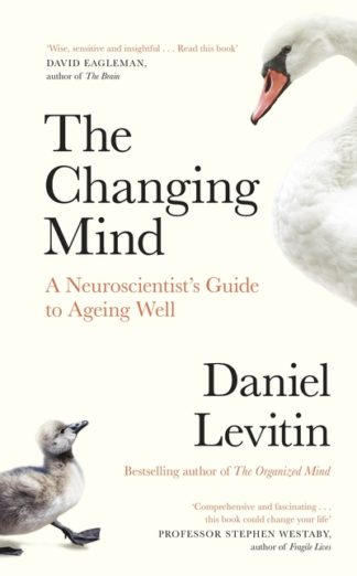 The Changing Mind: A Neuroscientist's Guide to Ageing Well by Daniel Levitin