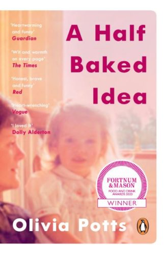 A Half Baked Idea: Winner of the Fortnum & Mason's Debut Food Book Award by Olivia Potts