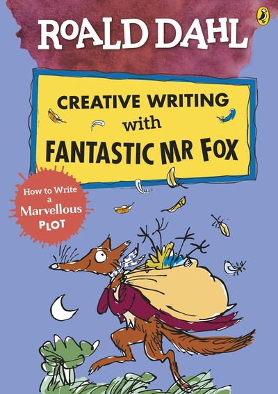Roald Dahl Creative Writing with Fantastic Mr Fox: How to Write a Marvellous Plo by Roald Dahl