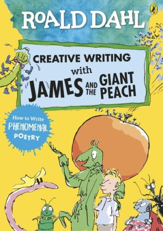 Roald Dahl Creative Writing with James and the Giant Peach: How to Write Phenome by Roald Dahl