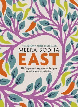 East: 120 Vegetarian and Vegan recipes by Meera Sodha