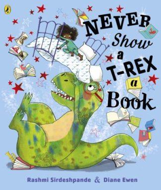 Never Show a T-Rex a Book! by Rashmi Sirdeshpande
