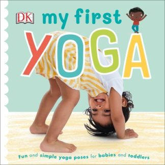 My First Yoga: Fun and Simple Yoga Poses for Babies and Toddlers by  DK