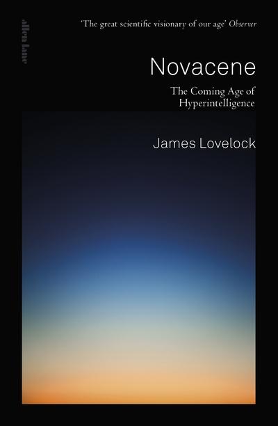 Novacene: The Coming Age of Hyperintelligence by James Lovelock