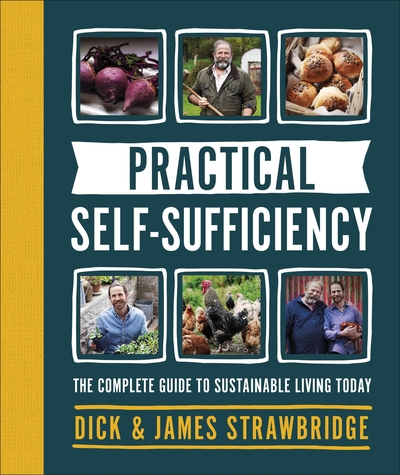 Practical Self-sufficiency: The complete guide to sustainable living today by Dick and James Strawbridge