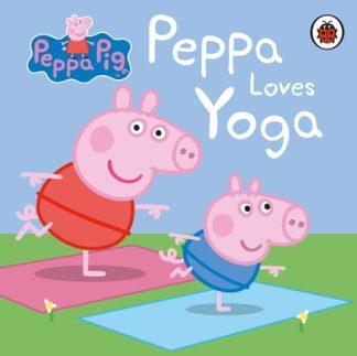 Peppa Pig: Peppa Loves Yoga by Pig Peppa