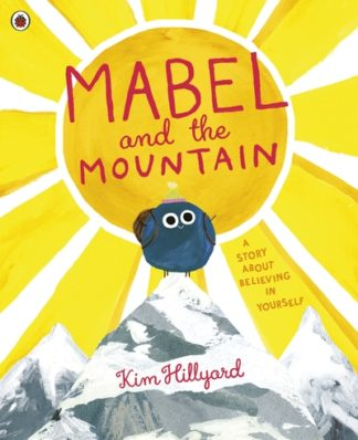 Mabel and the Mountain: a story about believing in yourself by Kim Hillyard
