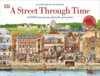 A Street Through Time: A 12,000 Year Journey Along the Same Street by Steve Noon