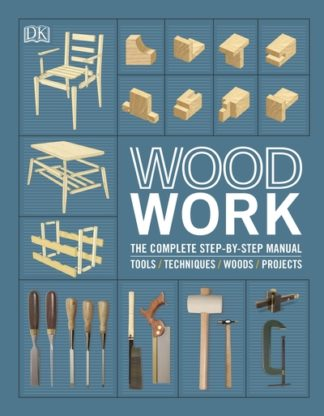 Woodwork: The Complete Step-by-step Manual by