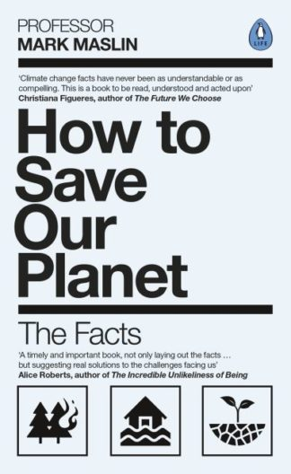 How To Save Our Planet: The Facts by Mark A. Maslin