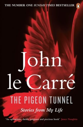 The Pigeon Tunnel: Stories from My Life by John le Carre