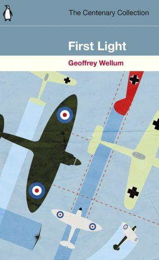 First Light: The Centenary Collection by Geoffrey Wellum