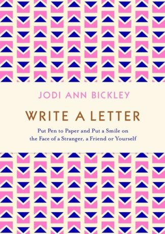 Write a Letter: Put Pen to Paper and Put a Smile on the Face of a Stranger, a Fr by Jodi Bickley