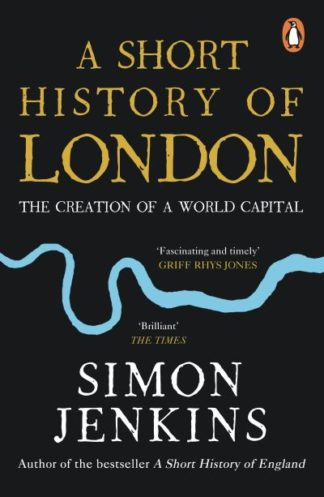 A Short History of London: The Creation of a World Capital by Simon Jenkins