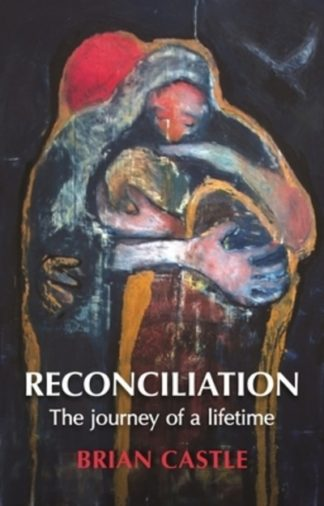 Reconciliation: The journey of a lifetime by Brian Castle