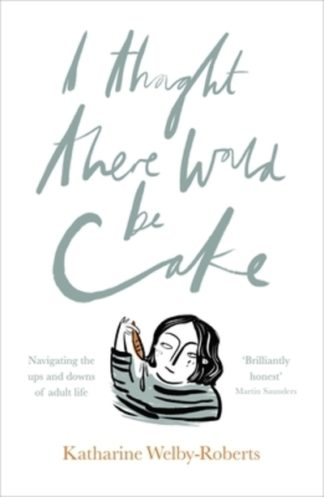 I Thought There Would be Cake by Roberts, Kather Welby