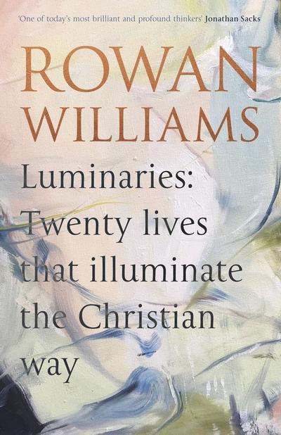 Luminaries Twenty Lives That Illuminate by Rowan Williams